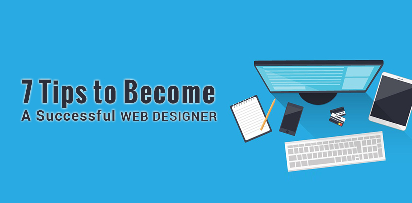 7 Tips to Become A Successful Web Designer