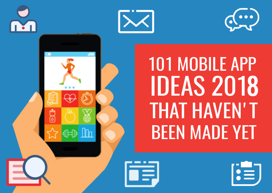 101 Brilliant Mobile Application Ideas 2018 For Your Next Business