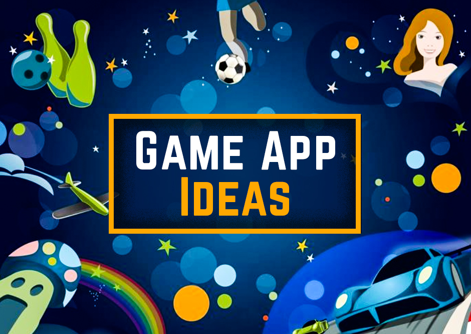 101 Innovative Game App Ideas We Wish Existed in Real Life