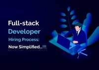 How to Hire Full Stack Developers for Your Project: Now Simplified…!!!