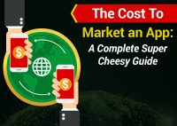 The Cost To Market an App: A Complete Super Cheesy Guide