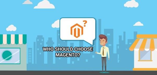 Who should choose Magento?